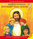 Kochamy Pana Jezusa 2 Zeszyt ucznia szkoła podstawowa - Praca zbiorowa